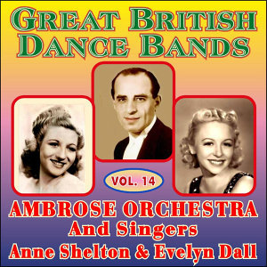 Greats British Dance Bands Vol XIV - With Ane Shelton & Evelyn Dall