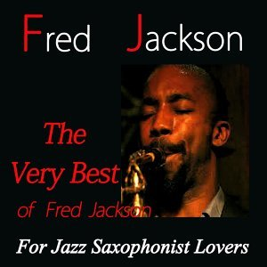 The Very Best of Fred Jackson - For Jazz Saxophonist Lovers