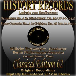 Ludwig van Beethoven: Symphony No. 4 in B-Flat Major, Op. 60 - Piano Concerto No. 4 in G Major, Op. 58 - History Records - Classical Edition 62 - Original Recordings Digitally Remastered 2012 In Stereo