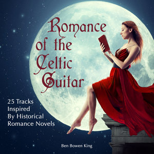 Romance of the Celtic Guitar & Harp (29 Tracks Inspired by Celtic Romance & Adventure)