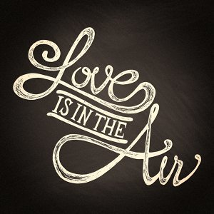 """Love Is in the Air (Music To Say """"I Love You"""")"""