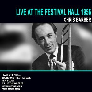 Chris Barber and his Jazz Band: Live At The Festival Hall 1956