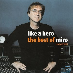 Like a Hero (The Best of Miro) - Remixed 2008