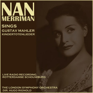 Nan Merriman sings Kindertotenlieder