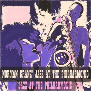 Norman Granz' Jazz At the Philharmonic - The Jazz Jam Session - Remastered