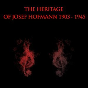 The Heritage of Josef Hofmann: 1903-1945