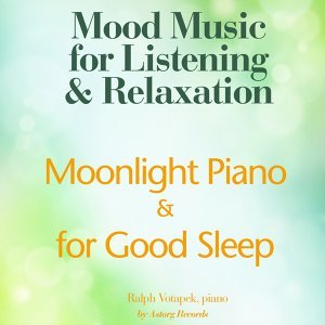 Moonlight Piano for Good Sleep - Mood Music for Listening and Relaxation