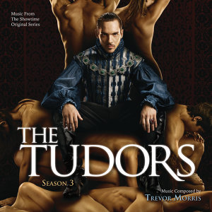 The Tudors: Season 3 - Music From The Showtime Original Series