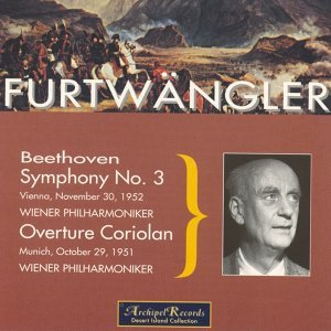 Ludwig van Beethoven :Symphony No. 3 (Vienna 1952), Overture Coriolan (Munich 1951)