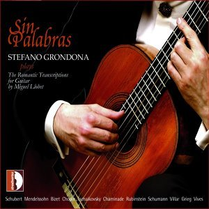 Sin Palabras: Stefano Grondona Plays The Romantic Transcriptions For Guitar By Miguel Llobet