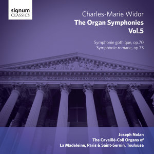 Widor - The Organ Symphonies, Vol. 5: The Cavaillé-Coll Organs of La Madeleine, Paris and Saint-Sernin, Toulouse