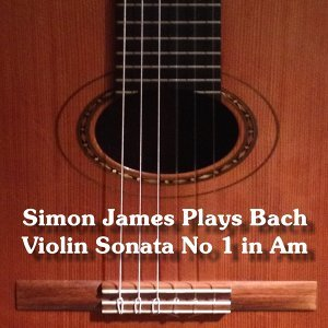 Simon James plays Johann Sebastian Bach - Arr. for Guitar