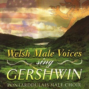 Welsh Male Voices Sing Gershwin