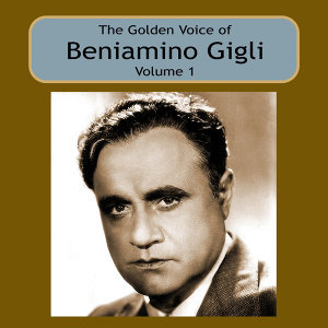 The Golden Voice of Beniamino Gigli, Vol 1