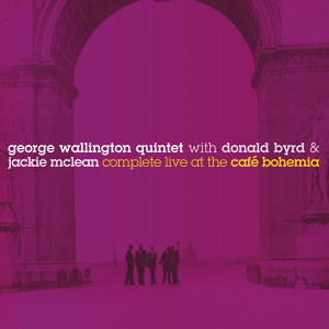 The George Wallington Quintet: Complete Live at the Café Bohemia (Bonus Track Version)