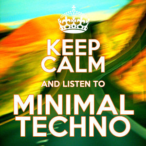 Keep Calm and Listen to Minimal Techno
