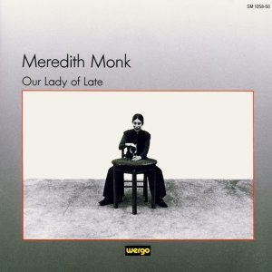 Meredith Monk: Our Lady of Late