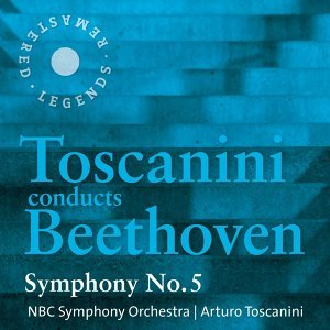 Toscanini Conducts Beethoven: Symphony No. 5