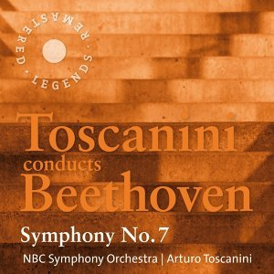 Toscanini conducts Beethoven: Symphony No. 7