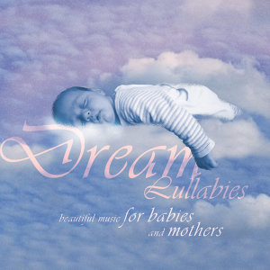 Dream Lullabies - Beautiful Music For Babies And Mothers - Vol.1