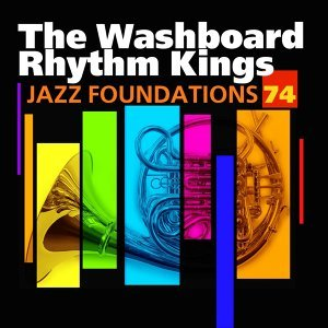 Jazz Foundations, Vol. 74 - The Washboard Rhythm Kings
