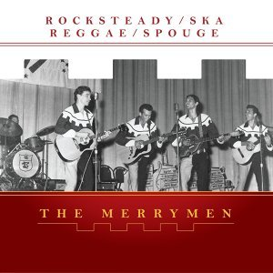 The Merrymen, Vol. 4 - Rocksteady, Ska, Reggae, Spouge