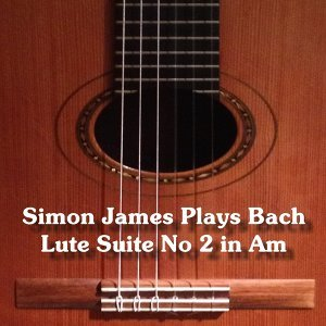 Simon James Plays Johann Sebastian Bach - Arr. for Guitar in A Minor