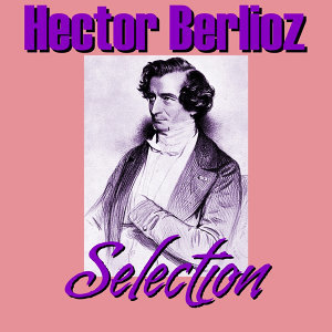 Hector Berlioz Selection