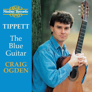 Tippett: The Blue Guitar - Britten: Nocturne, After Dowland - Bennett: Five Impromptus - Walton: Five Bagatelles - Berkeley: Sonatina