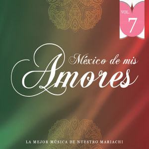 México de Mis Amores Vol.7