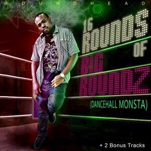 16 Rounds Of Big Roundz (Dancehall Monsta)