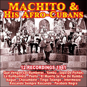 12 Recordings 1941 . Machito & His Afro-Cubans