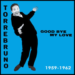 Good Bye My Love, 1952-1962 (Remastered)