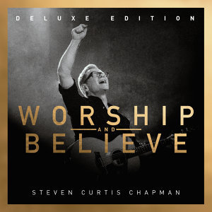 Worship And Believe (Deluxe Edition) - Deluxe Edition