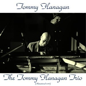 The Tommy Flanagan Trio - Remastered 2016