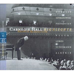 Rubinstein Collection, Vol. 42: Live at Carnegie Hall: Debussy, Szymanowski, Prokofiev, Villa-Lobos, Schumann, Albéniz