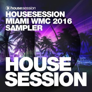Housesession Miami WMC 2016 Sampler - Mixed by Tune Brothers