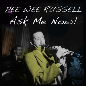 Pee Wee Russell: Ask Me Now!