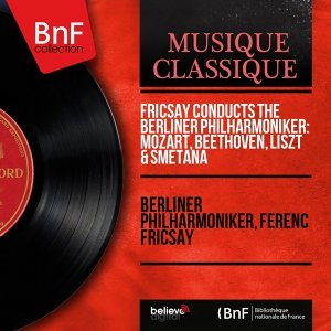 Fricsay Conducts the Berliner Philharmoniker: Mozart, Beethoven, Liszt & Smetana - Stereo Version