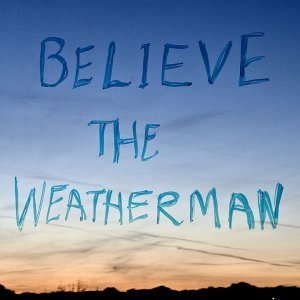 Believe the Weatherman