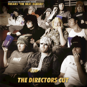 Luke Solomon & Justin Harris Present Freaks the Beat Diaries - The Directors Cut