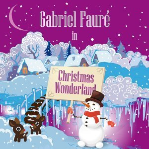 Gabriel Fauré in Christmas Wonderland