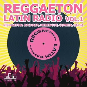 Reggaeton Latin Radio, Vol. 1 - Reggaeton, Salsa, Bachata, Merengue, Cumbia,