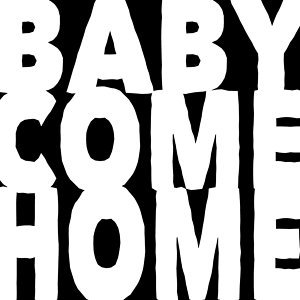 Baby Come Home 2013