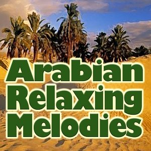 Arabian Relaxing Melodies - Original Artist Original Songs