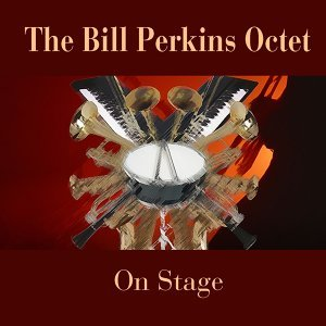 The Bill Perkins Octet: On Stage