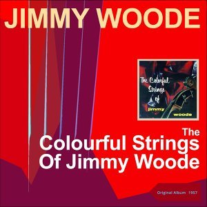 The Colourful Strings Of Jimmy Woode - Original Recordings 1957