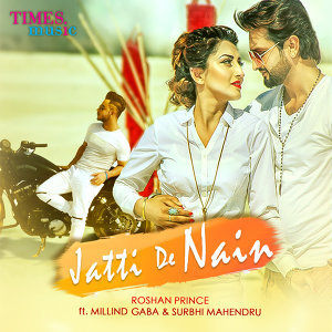 Jatti De Nain (feat. Millind Gaba & Surbhi Mahendru) - Single