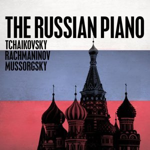 The Russian Piano: Tchaikovsky, Rachmaninov and Mussorgsky
