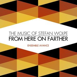 From Here On Farther: The Music of Stefan Wolpe